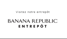 Visitez notre entrepôt | BANANA REPUBLIC ENTREPÔT